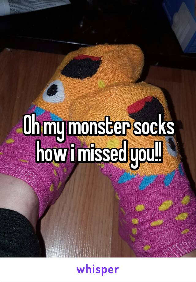 Oh my monster socks how i missed you!!