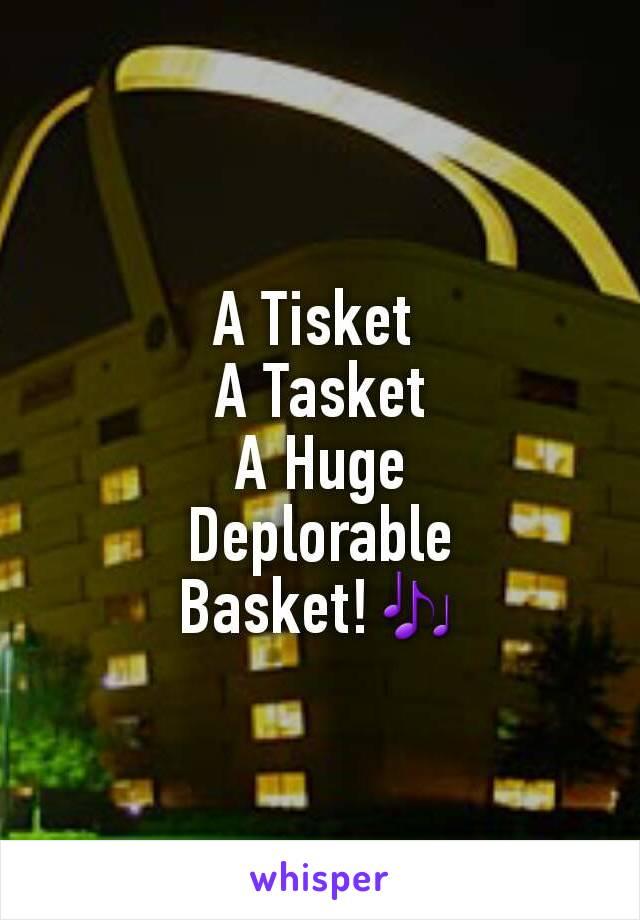 A Tisket  A Tasket A Huge Deplorable Basket!🎶