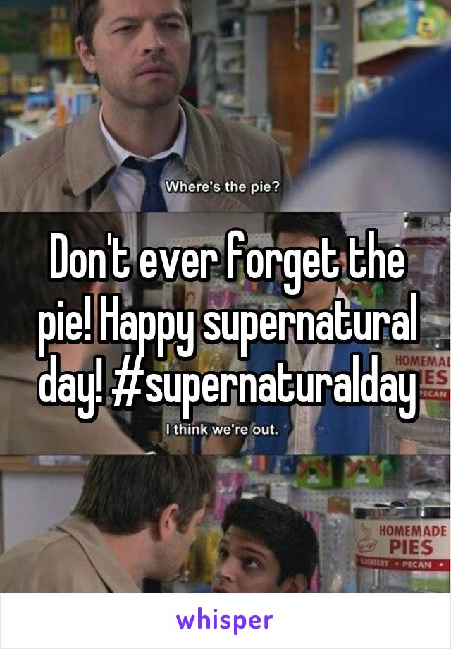 Don't ever forget the pie! Happy supernatural day! #supernaturalday