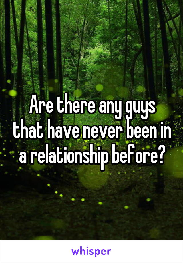 Are there any guys that have never been in a relationship before?