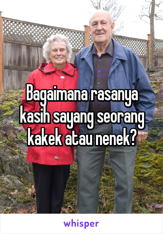 Bagaimana rasanya kasih sayang seorang kakek atau nenek?