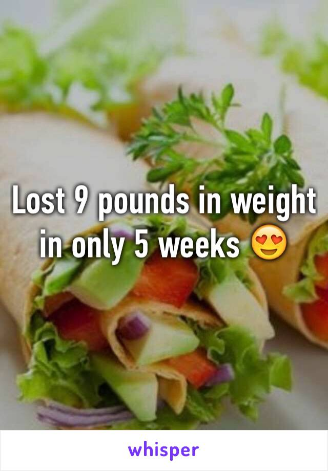 Lost 9 pounds in weight in only 5 weeks 😍