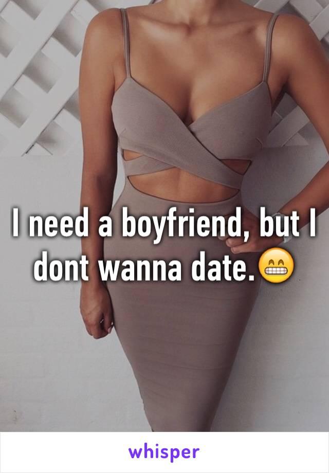 I need a boyfriend, but I dont wanna date.😁