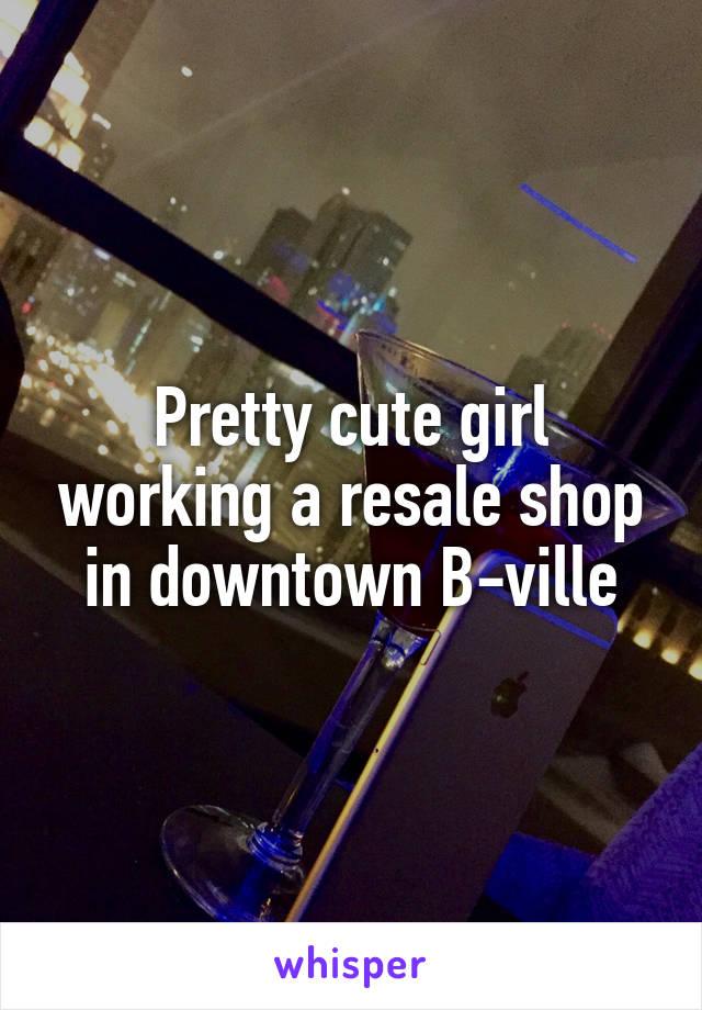 Pretty cute girl working a resale shop in downtown B-ville