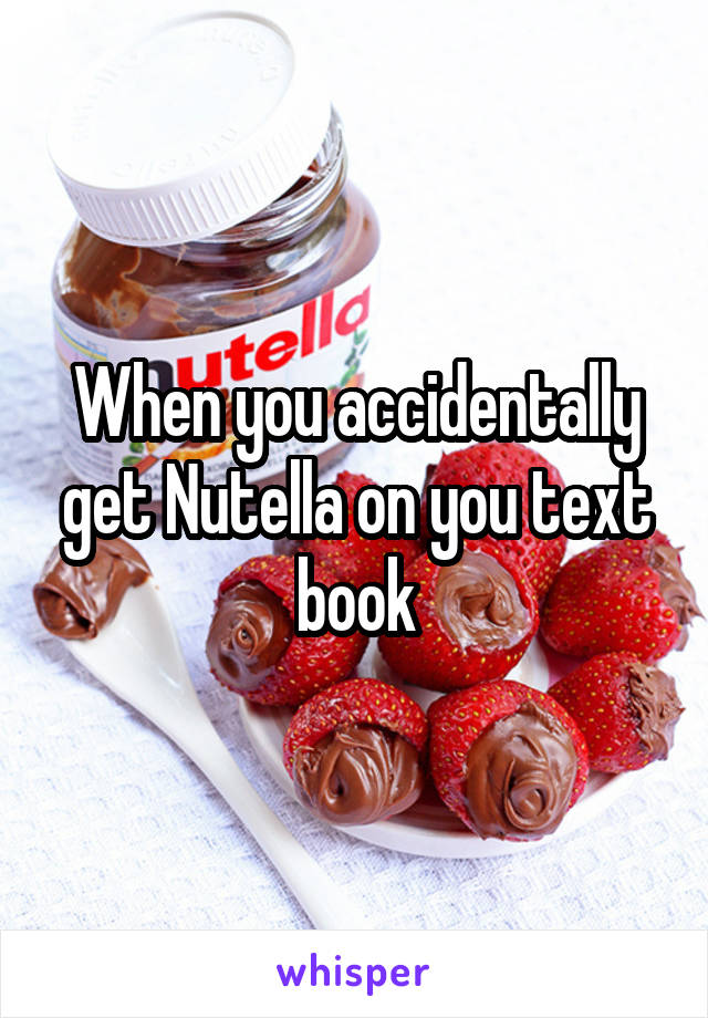 When you accidentally get Nutella on you text book