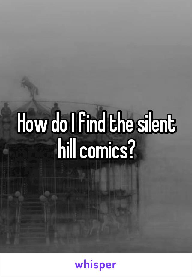How do I find the silent hill comics?