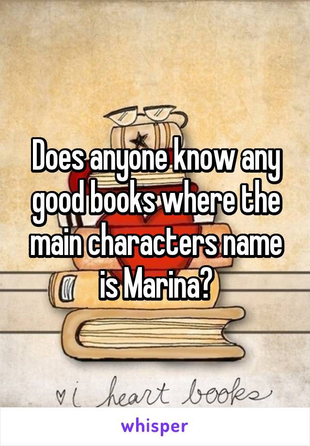 Does anyone know any good books where the main characters name is Marina?
