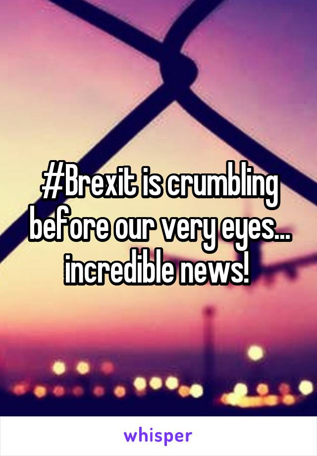 #Brexit is crumbling before our very eyes... incredible news!