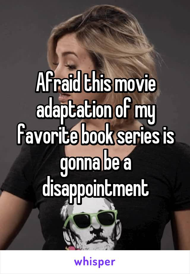 Afraid this movie adaptation of my favorite book series is gonna be a disappointment