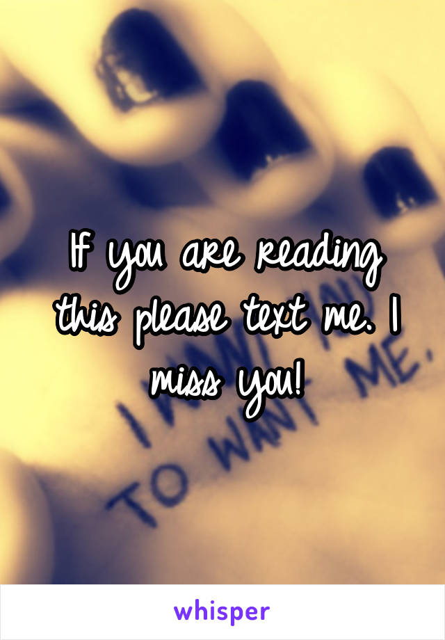 If you are reading this please text me. I miss you!