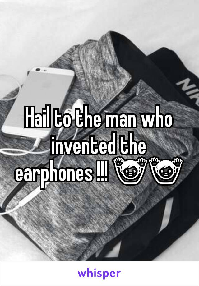 Hail to the man who invented the earphones !!! 🙌🙌