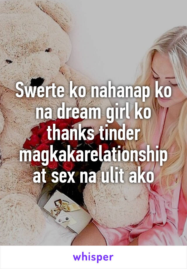 Swerte ko nahanap ko na dream girl ko thanks tinder magkakarelationship at sex na ulit ako