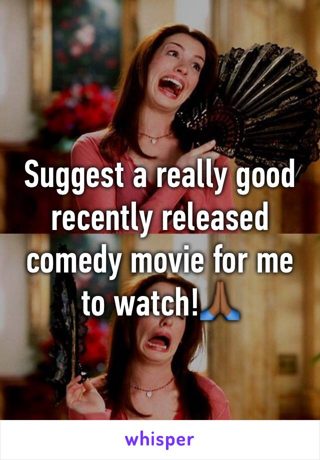 Suggest a really good recently released comedy movie for me to watch!🙏🏾