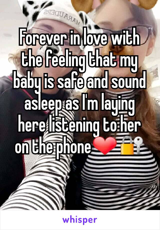 Forever in love with the feeling that my baby is safe and sound asleep as I'm laying here listening to her on the phone❤🔐