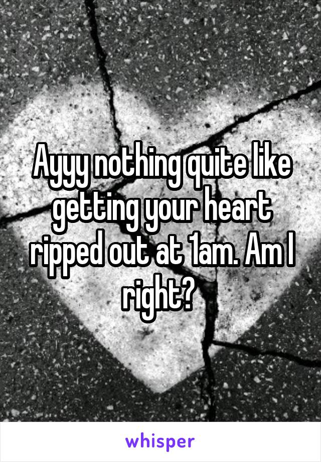 Ayyy nothing quite like getting your heart ripped out at 1am. Am I right?