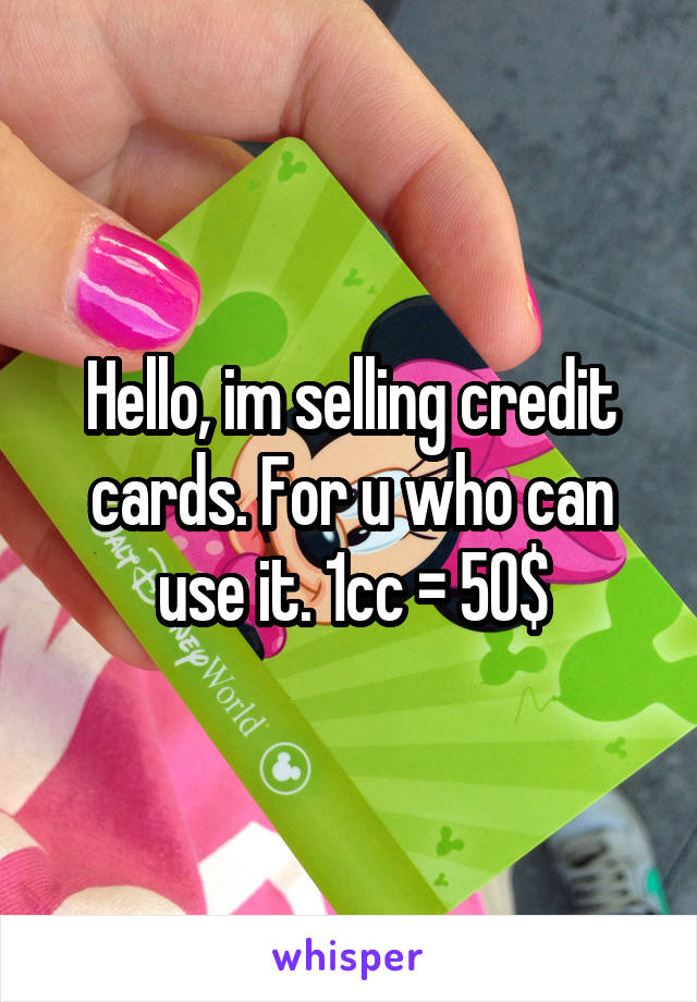 Hello, im selling credit cards. For u who can use it. 1cc = 50$