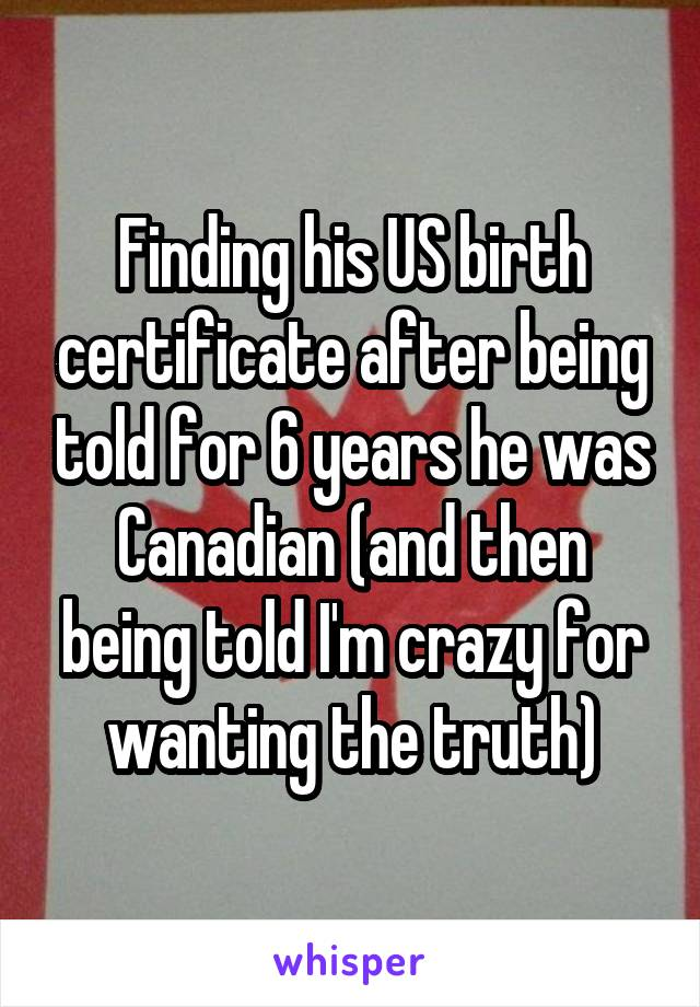 Finding His Us Birth Certificate After Being Told For 6 Years He Was