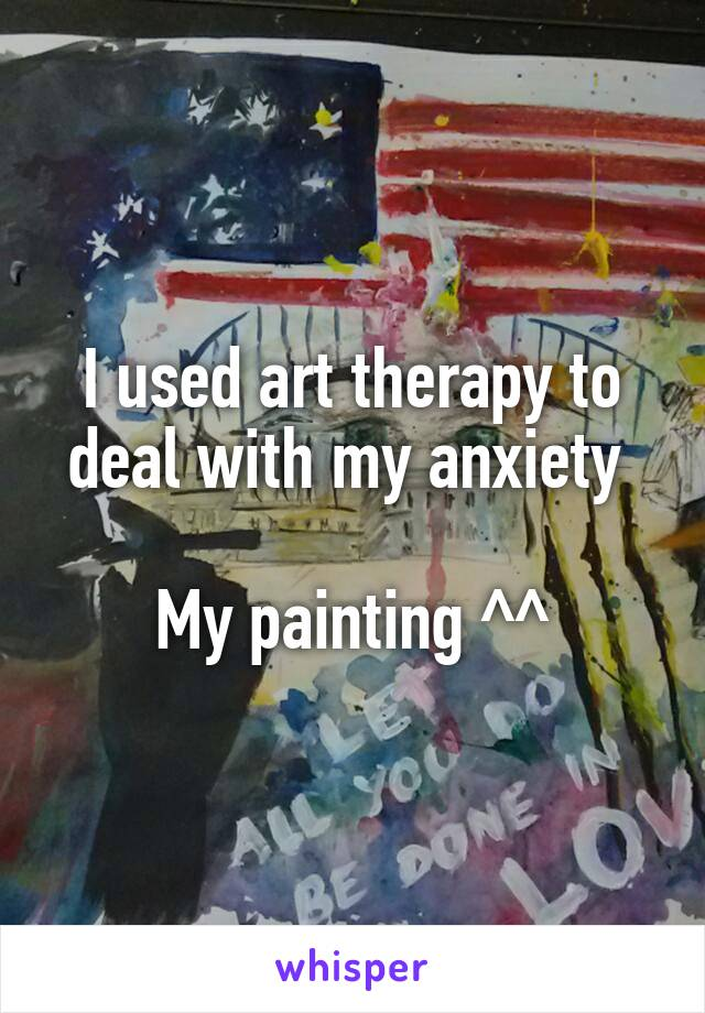 I used art therapy to deal with my anxiety   My painting ^^