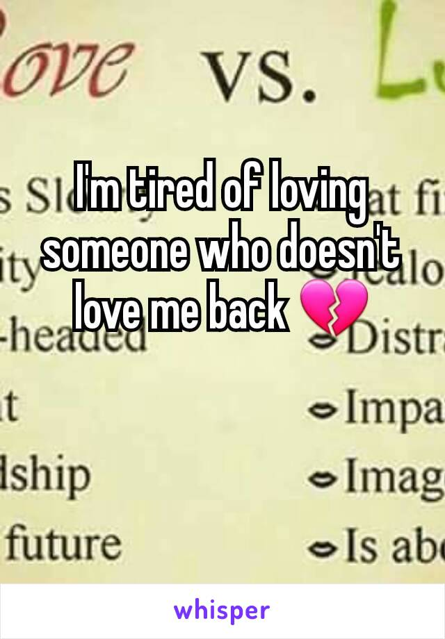 I'm tired of loving someone who doesn't love me back 💔