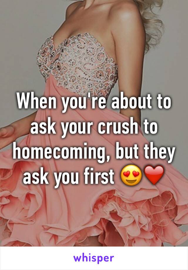 When you're about to ask your crush to homecoming, but they ask you first 😍❤️