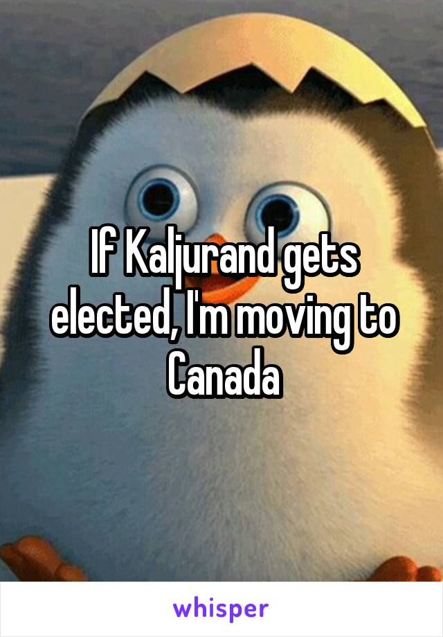 If Kaljurand gets elected, I'm moving to Canada