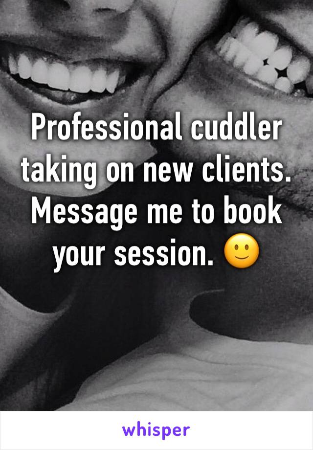 Professional cuddler taking on new clients. Message me to book your session. 🙂