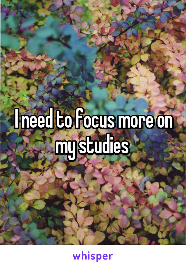 I need to focus more on my studies