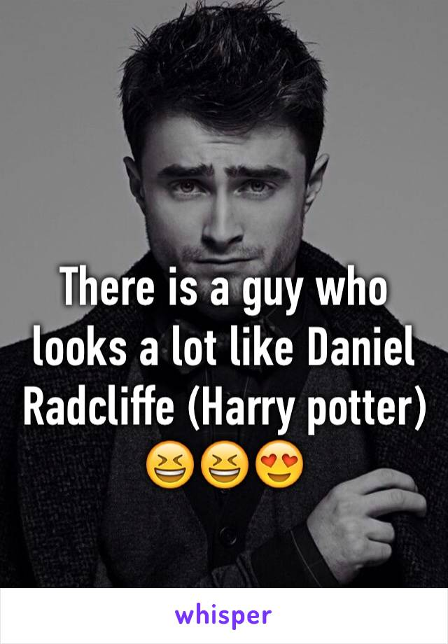 There is a guy who looks a lot like Daniel Radcliffe (Harry potter)  😆😆😍