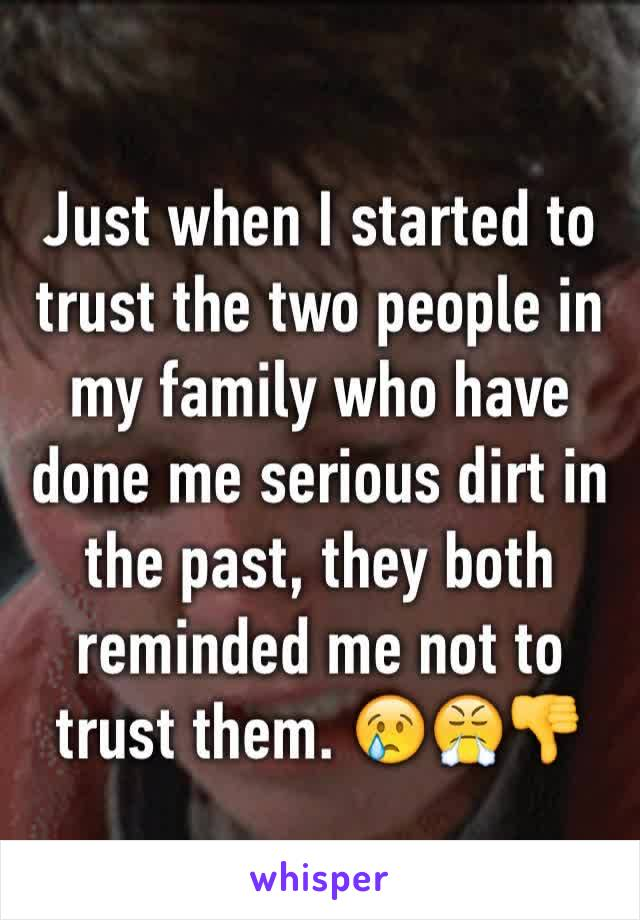 Just when I started to trust the two people in my family who have done me serious dirt in the past, they both reminded me not to trust them. 😢😤👎