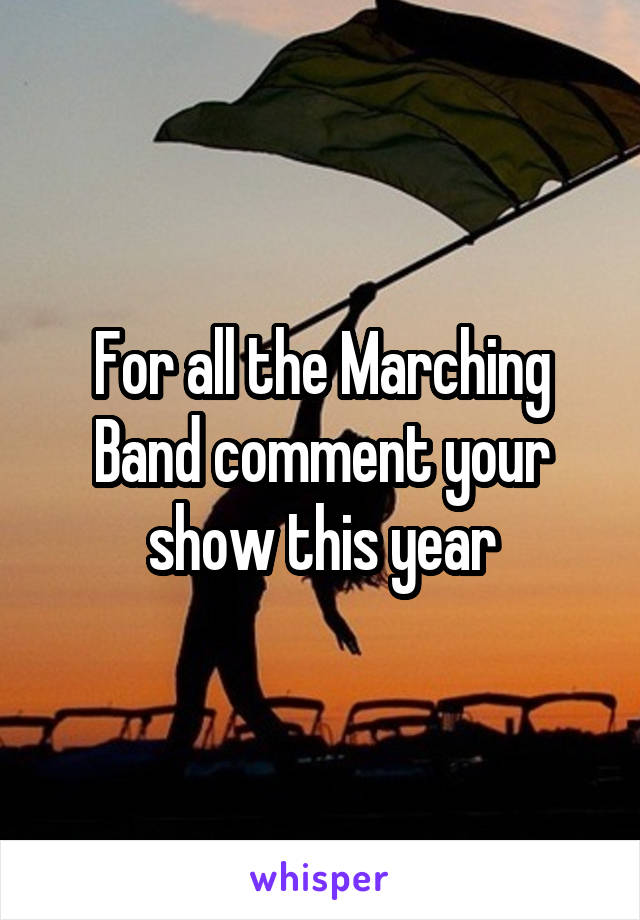 For all the Marching Band comment your show this year