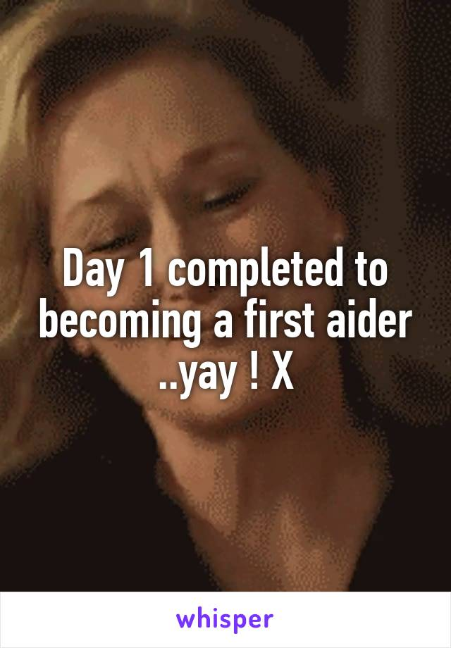 Day 1 completed to becoming a first aider ..yay ! X
