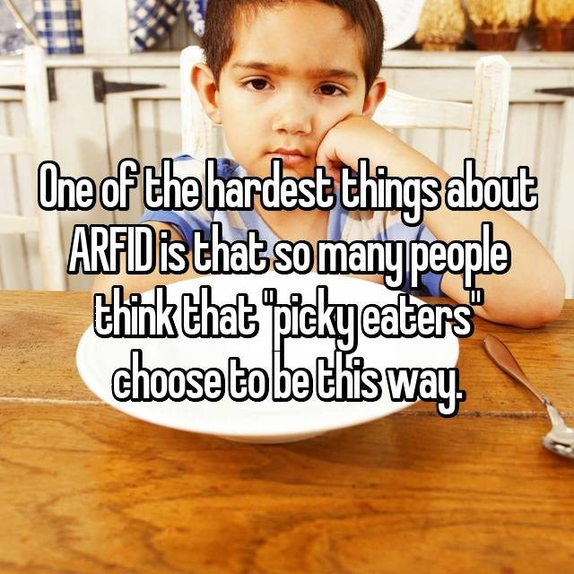 "One of the hardest things about ARFID is that so many people think that ""picky eaters"" choose to be this way."