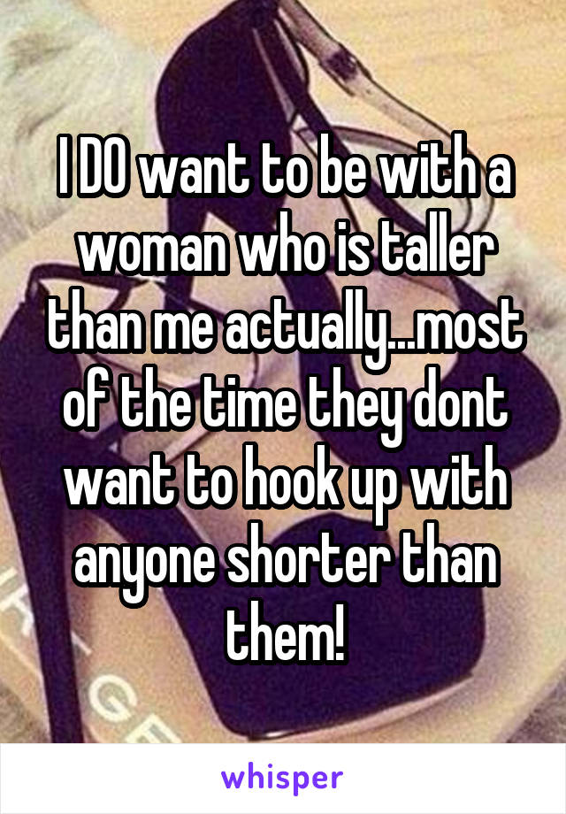 Hookup a woman taller than you