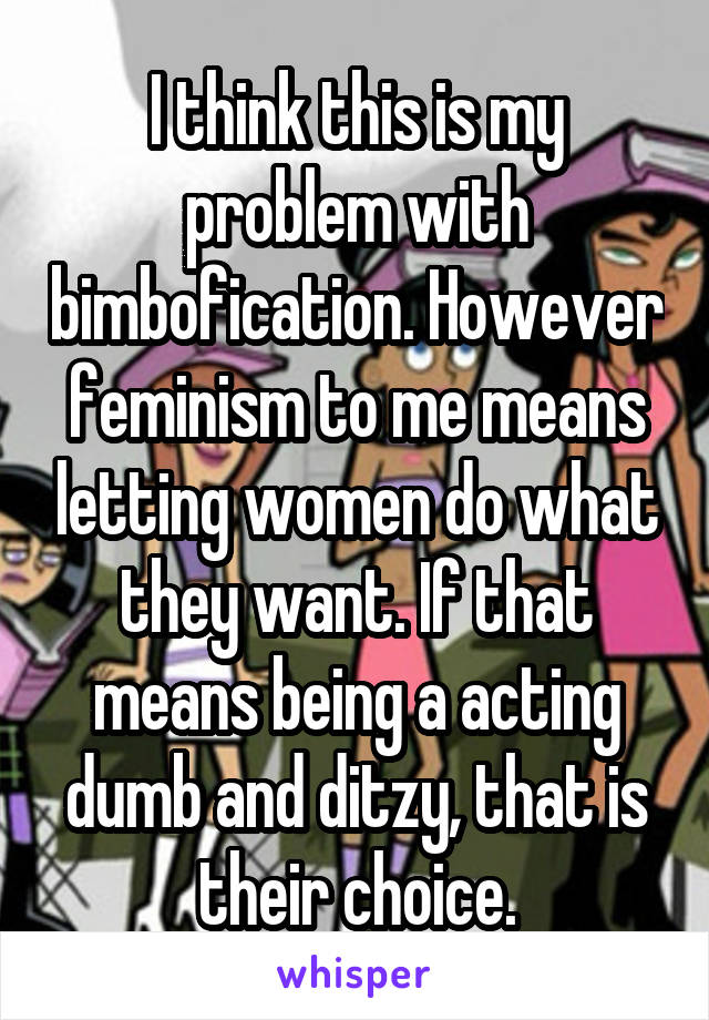 I Think This Is My Problem With Bimbofication However Feminism To