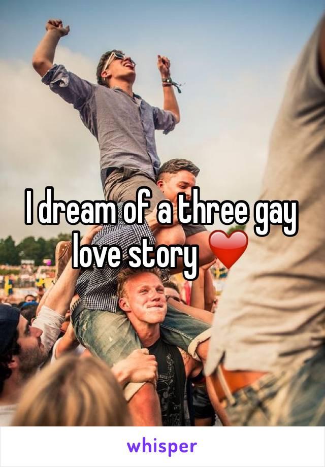 I dream of a three gay love story ❤️