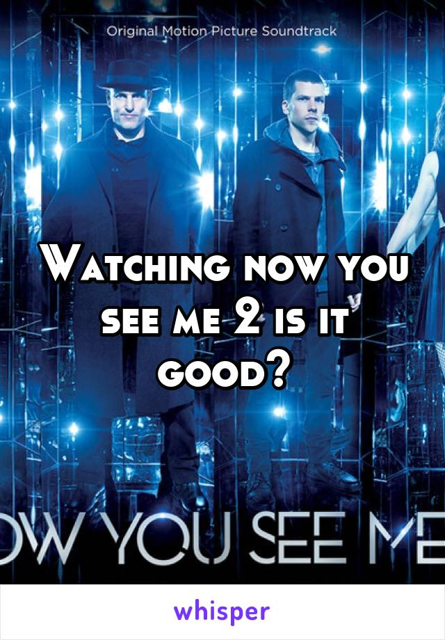 Watching now you see me 2 is it good?