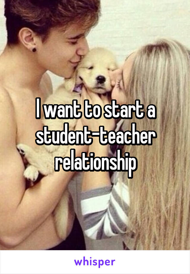I want to start a student-teacher relationship