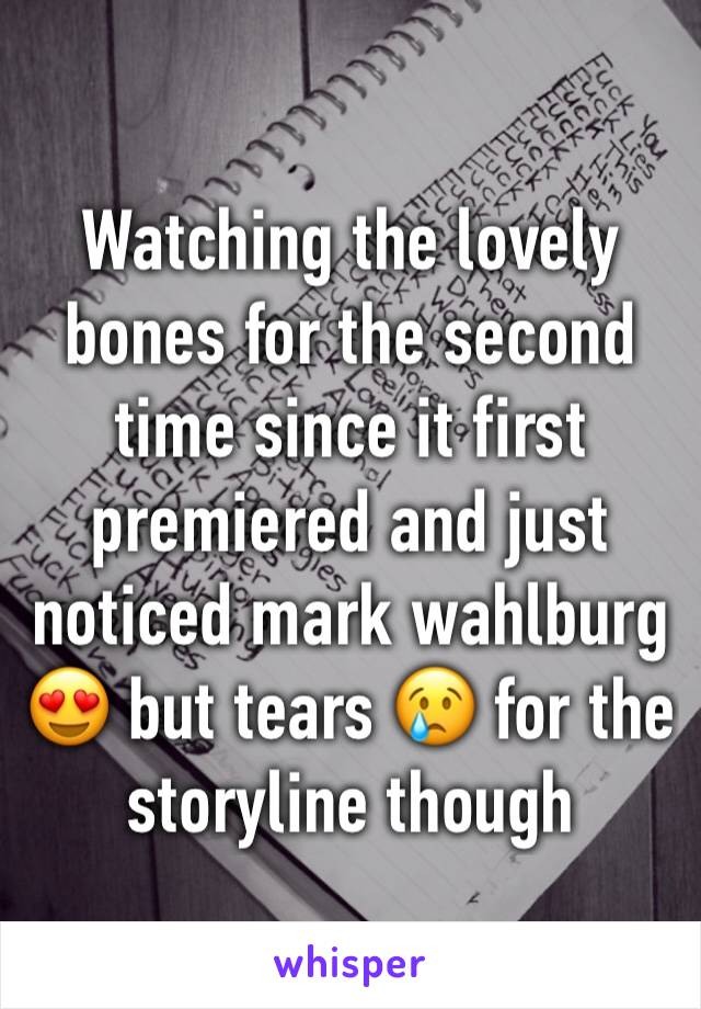 Watching the lovely bones for the second time since it first premiered and just noticed mark wahlburg 😍 but tears 😢 for the storyline though