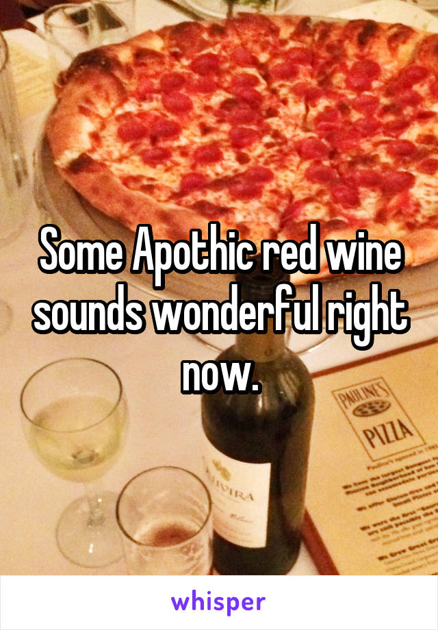 Some Apothic red wine sounds wonderful right now.