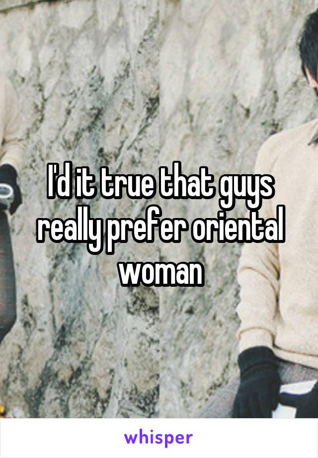 I'd it true that guys really prefer oriental woman
