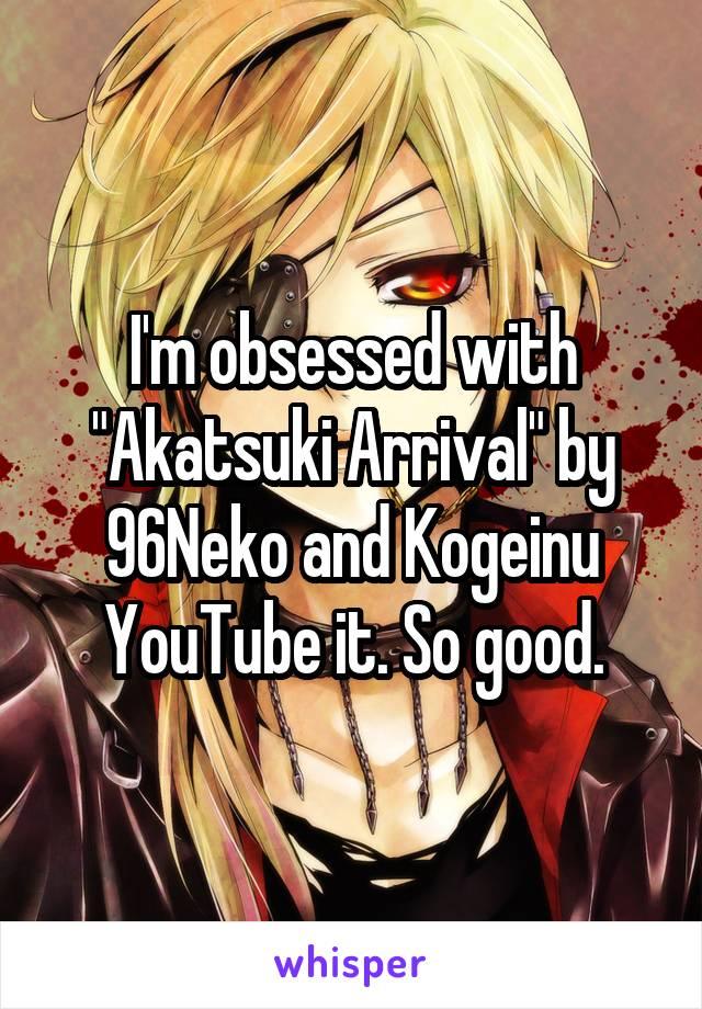 "I'm obsessed with ""Akatsuki Arrival"" by 96Neko and Kogeinu YouTube it. So good."