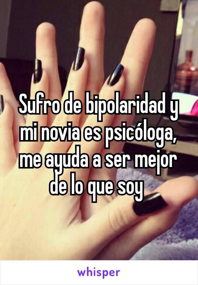 Sufro de bipolaridad y mi novia es psicóloga, me ayuda a ser mejor de lo que soy