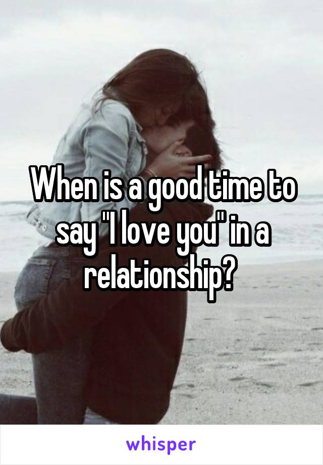 """When is a good time to say """"I love you"""" in a relationship?"""