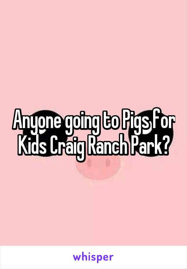 Anyone going to Pigs for Kids Craig Ranch Park?