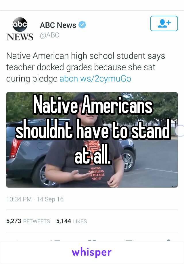 Native Americans shouldnt have to stand at all.