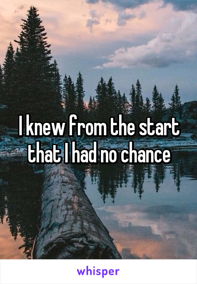 I knew from the start that I had no chance