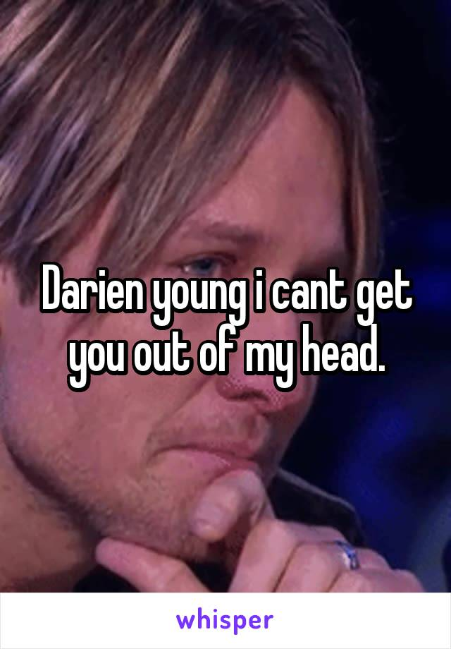 Darien young i cant get you out of my head.