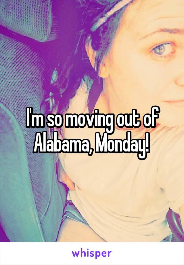I'm so moving out of Alabama, Monday!