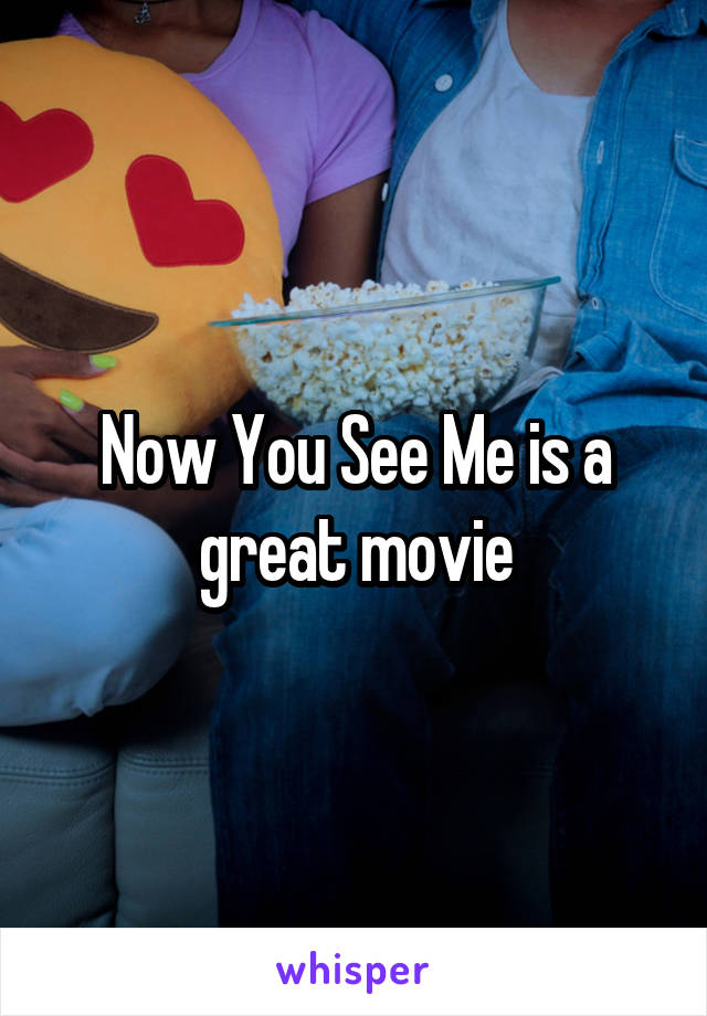 Now You See Me is a great movie