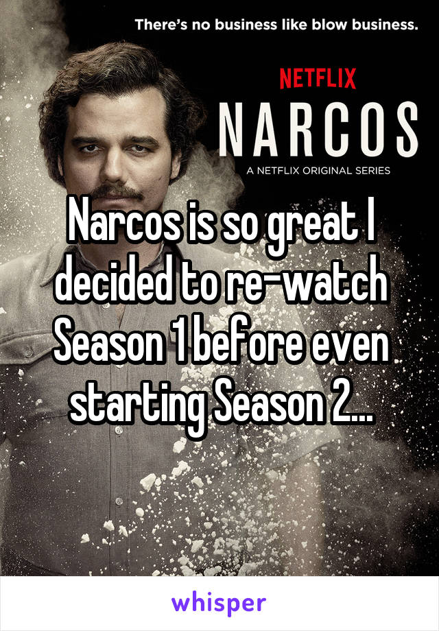 Narcos is so great I decided to re-watch Season 1 before even starting Season 2...